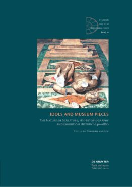 Idols and Museum Pieces. The Nature of Sculpture, its Historiography and Exhibition History 1640-1880