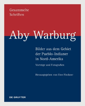 Just published: Aby Warburg: Images from the Territory of the Pueblo Indians in North America. Lectures and photographs
