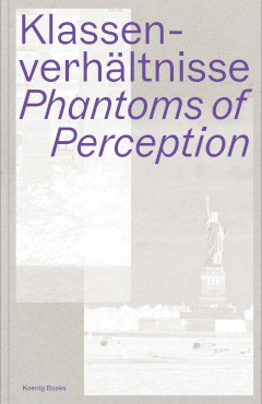 Just published: Klassenverhältnisse. Phantoms of Perception